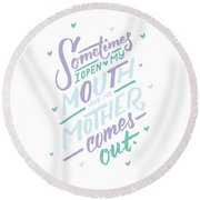 I Open My Mouth And My Mother Daughter Shirt Mug Funny Humor Round Beach Towel