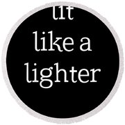 Lit Like A Lighter Womens Shirt Funny Quotes Gift Wife Girlfriend Cute T Shirt Round Beach Towel