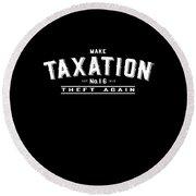 Make Taxation Theft Again Round Beach Towel