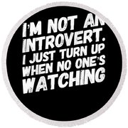 Not An Introvert Show Up When No One Is Looking Funny Humor Social Awkward Round Beach Towel