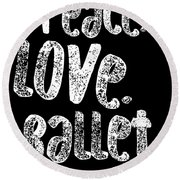 Peace Love Ballet Shirt Dancing Gift Cute Ballerina Girls Dancer Dance Light Round Beach Towel