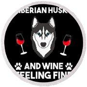 Siberian Husky And Wine Felling Fine Dog Lover Round Beach Towel