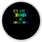 tshirt Its Just A Bunch Of Hocus Pocus vertical rainbow Round Beach Towel