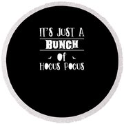 tshirt Its Just A Bunch Of Hocus Pocus white fill Round Beach Towel