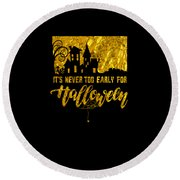 tshirt Its Never Too Early For Halloween gold foil Round Beach Towel