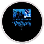 tshirt Its Never Too Early For Halloween invert Round Beach Towel