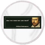 Are You Good Men And True? #shakespeare #shakespearequote Round Beach Towel