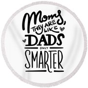 Moms Are Life Dads Only Smarter Funny Humor Son Daughter Gift Present Round Beach Towel