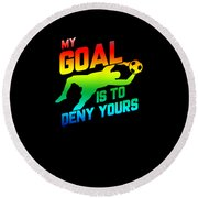 My Goal Is To Deny Yours Soccer Goalkeeper Rainbow Round Beach Towel
