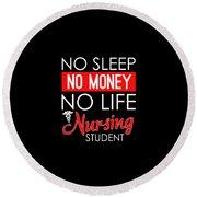 No Sleep No Money No Life Nursing Student Round Beach Towel