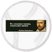 To Unpathed Waters, Undreamed Shores #shakespeare #shakespearequote Round Beach Towel