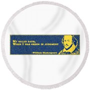 My Salad Days, When I Was Green In Judgment #shakespeare #shakespearequote Round Beach Towel
