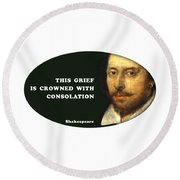 This Grief Is Crowned With Consolation #shakespeare #shakespearequote Round Beach Towel