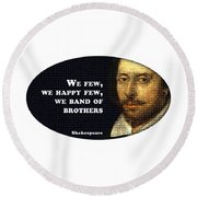 We Few, We Happy Few #shakespeare #shakespearequote Round Beach Towel