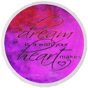 A Dream Is A Wish Round Beach Towel