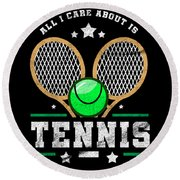 All I Care About Is Tennis Player I Love Tennis Round Beach Towel