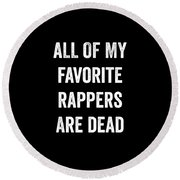 All Of My Favorite Rappers Are Dead Round Beach Towel