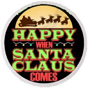 All The World Is Happy When Santa Claus Comes Merry Christmas Round Beach Towel