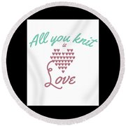 All You Knit Is Love Round Beach Towel