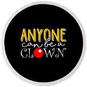 Anyone Can Be A Clown Round Beach Towel