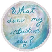 Art Therapy For Your Wall What Does My Intuition Say?  Round Beach Towel