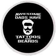 Awesome Dads Have Tattoos And Beards Round Beach Towel