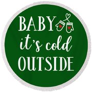 Baby It's Cold Outside Round Beach Towel