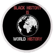 Black History Is World History Month African American Pride Round Beach Towel