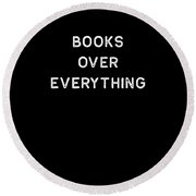 Book Shirt Over Everything Light Reading Authors Librarian Writer Gift Round Beach Towel