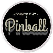 Born To Play Pinball Tee Round Beach Towel
