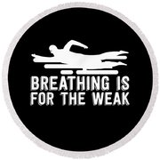 Breathing Is For The Weak Swimming  Round Beach Towel
