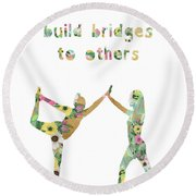 Build Bridges To Others Round Beach Towel