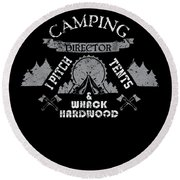 Camping Director I Pitch Tents And Whack Hardwood Round Beach Towel