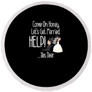 Come On Honey Lets Get Married Help Funny Round Beach Towel