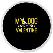 Cute And Funny My Dog Is My Valentine Round Beach Towel