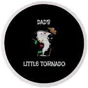 Cute Dads Little Tornado For Tornado Kids Round Beach Towel