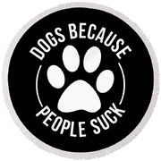 Dog Lover Shirt Dogs Because People Suck Gift Tee Round Beach Towel