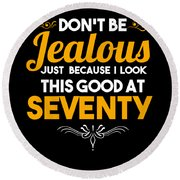 Dont Be Jealous I Look Good At Seventy 70th Birthday Round Beach Towel