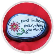 Don't Believe Everything You Think Painted Rock Round Beach Towel