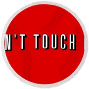 Don't Touch Me And Chill Round Beach Towel