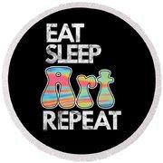Eat Sleep Art Repeat Funny Artist Creative Art Lovers Gift Round Beach Towel
