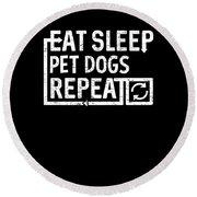 Eat Sleep Pet Dogs Round Beach Towel