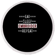 Embroider Hobby Gift Eat Sleep Repeat For Embroidery Crafters Round Beach Towel