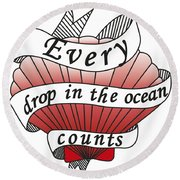 Every Drop In The Ocean Counts Round Beach Towel