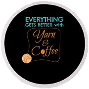 Everything Gets Better With Yarn And Coffee Round Beach Towel
