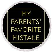 Favorite Child My Parents Favorite Mistake Gift  Round Beach Towel