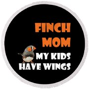 Finch Mom My Kidds Have Wings Round Beach Towel