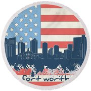 Fort Worth Skyline Usa Flag Round Beach Towel