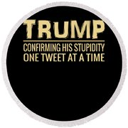 Funny Anti Trump Tweet Confirming His Stupidity Round Beach Towel
