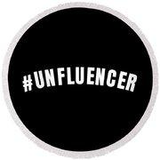 Funny Ironic Influencer Tshirt Unfluencer Hashtag Round Beach Towel